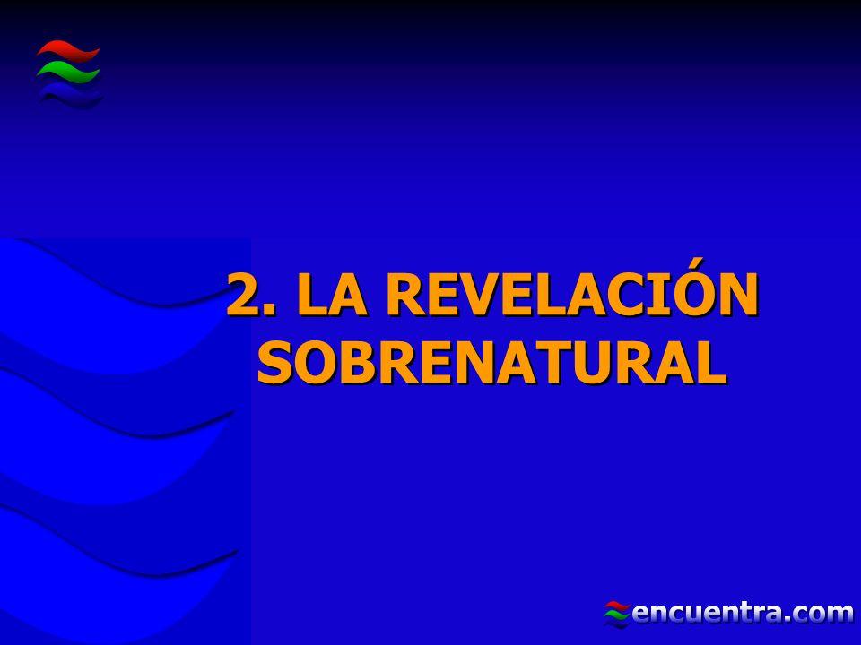 2. LA REVELACIÓN SOBRENATURAL 2. LA REVELACIÓN SOBRENATURAL