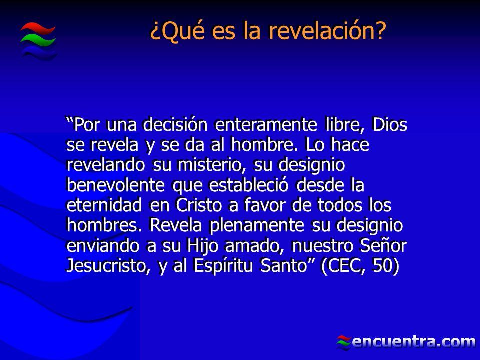 ¿Qué es la revelación. Por una decisión enteramente libre, Dios se revela y se da al hombre.