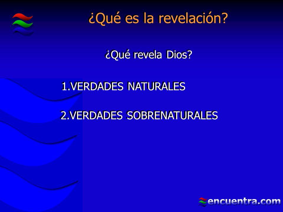 ¿Qué es la revelación ¿Qué revela Dios 1.VERDADES NATURALES 2.VERDADES SOBRENATURALES