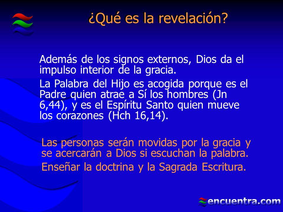 ¿Qué es la revelación. Además de los signos externos, Dios da el impulso interior de la gracia.