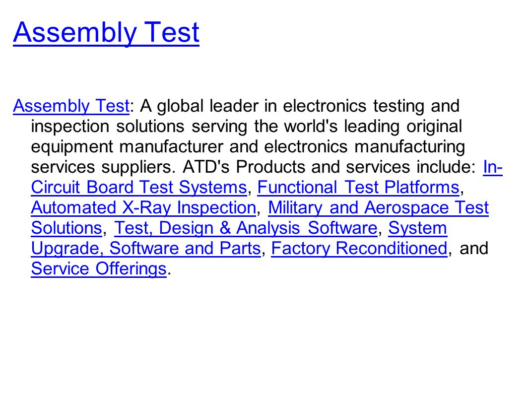 Assembly Test Assembly Test: A global leader in electronics testing and inspection solutions serving the world s leading original equipment manufacturer and electronics manufacturing services suppliers.