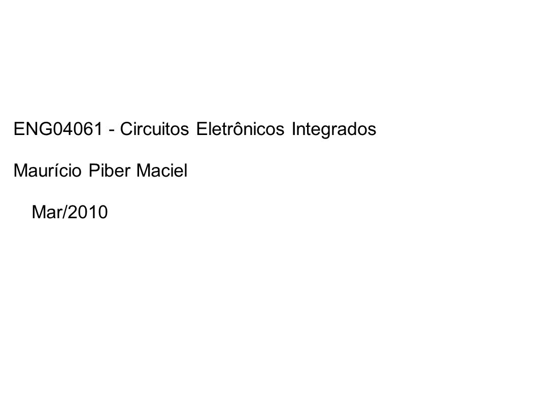 ENG04061 - Circuitos Eletrônicos Integrados Maurício Piber Maciel Mar/2010