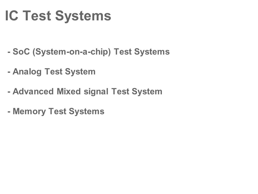 IC Test Systems - SoC (System-on-a-chip) Test Systems - Analog Test System - Advanced Mixed signal Test System - Memory Test Systems
