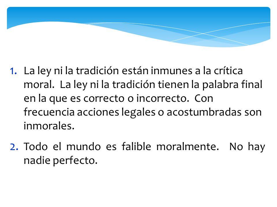 1. La ley ni la tradición están inmunes a la crítica moral.