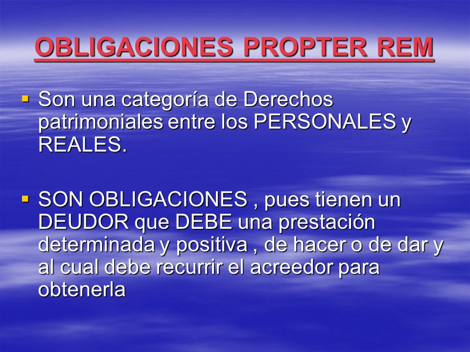 OBLIGACIONES PROPTER REM  Son una categoría de Derechos patrimoniales entre los PERSONALES y REALES.