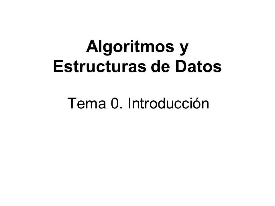 Algoritmos y Estructuras de Datos Tema 0. Introducción