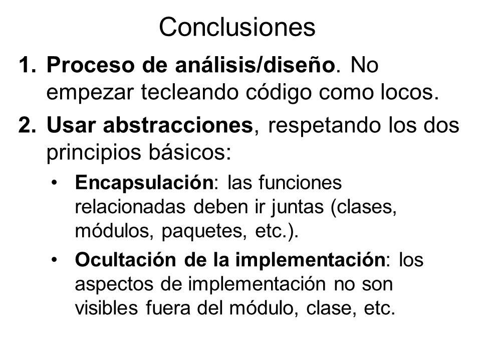 Conclusiones 1.Proceso de análisis/diseño. No empezar tecleando código como locos.