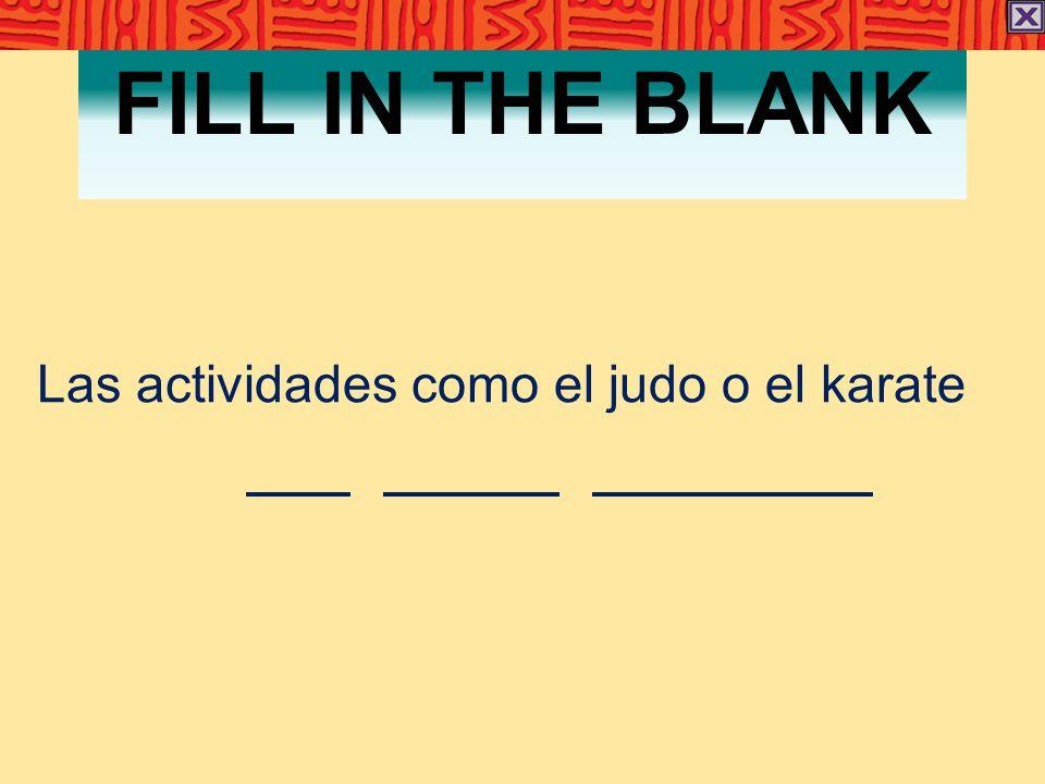 FILL IN THE BLANK Las actividades como el judo o el karate