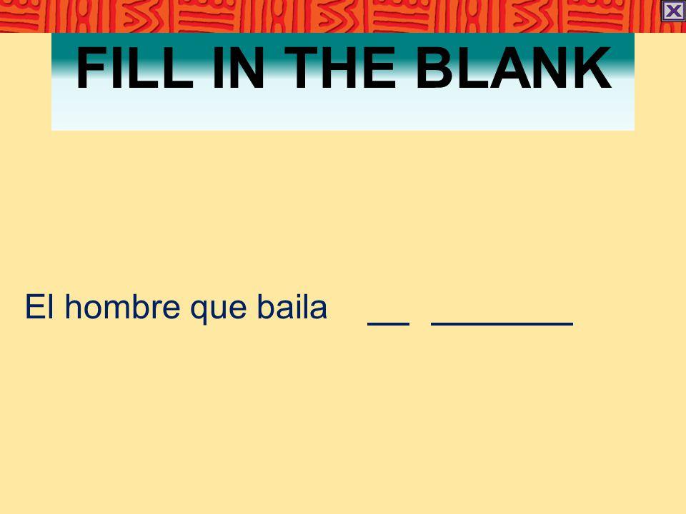 FILL IN THE BLANK El hombre que baila