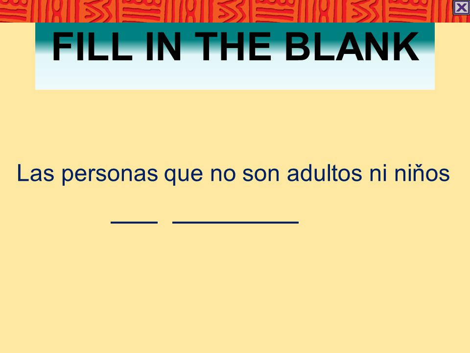 FILL IN THE BLANK Las personas que no son adultos ni niňos