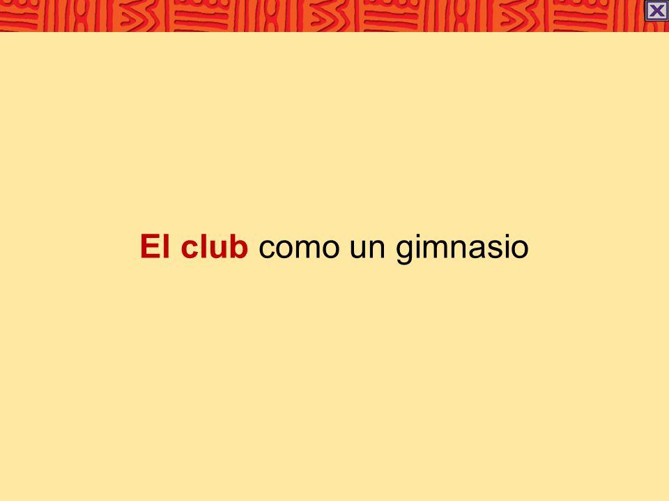 El club como un gimnasio