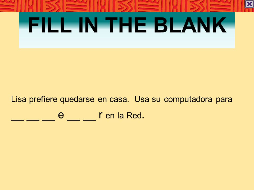 FILL IN THE BLANK Lisa prefiere quedarse en casa. Usa su computadora para __ __ __ e __ __ r en la Red.