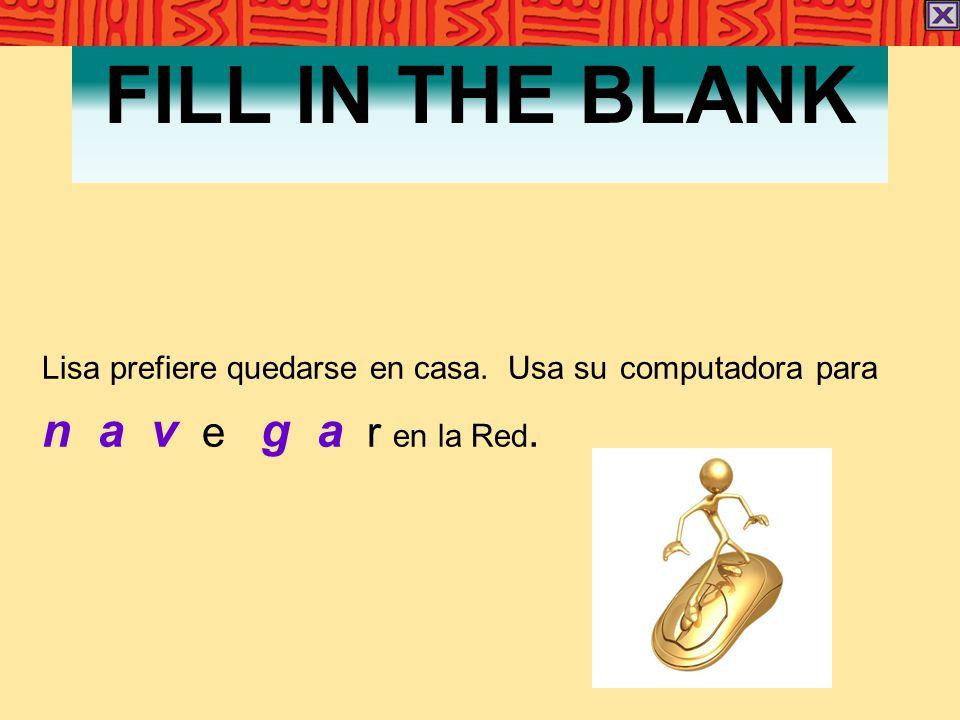 FILL IN THE BLANK Lisa prefiere quedarse en casa. Usa su computadora para n a v e g a r en la Red.