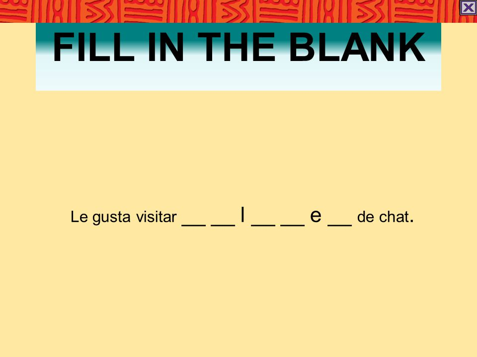 FILL IN THE BLANK Le gusta visitar __ __ l __ __ e __ de chat.