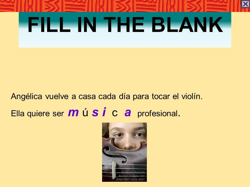 FILL IN THE BLANK Angélica vuelve a casa cada día para tocar el violín. Ella quiere ser m ú s i c a profesional.