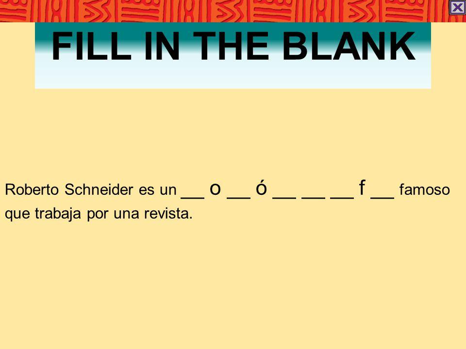 FILL IN THE BLANK Roberto Schneider es un __ o __ ó __ __ __ f __ famoso que trabaja por una revista.