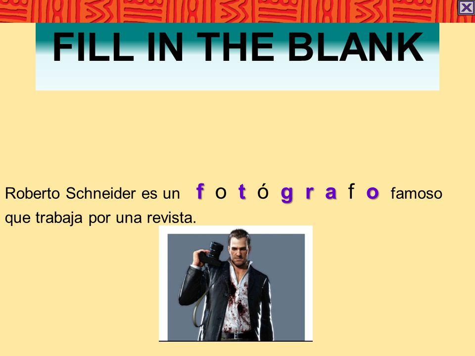 FILL IN THE BLANK ftgrao Roberto Schneider es un f o t ó g r a f o famoso que trabaja por una revista.