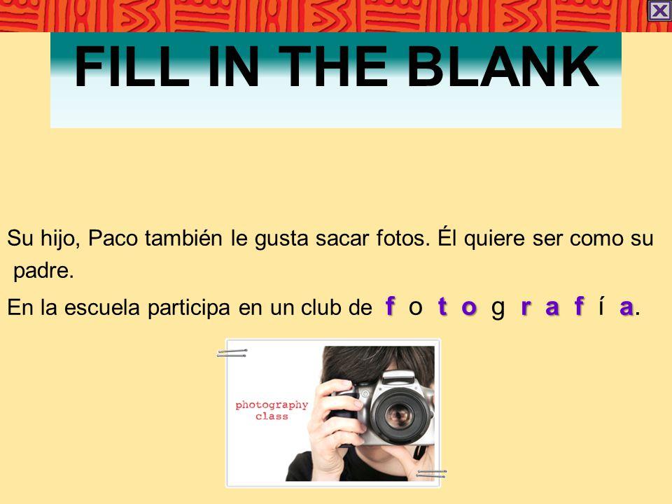 FILL IN THE BLANK Su hijo, Paco también le gusta sacar fotos.