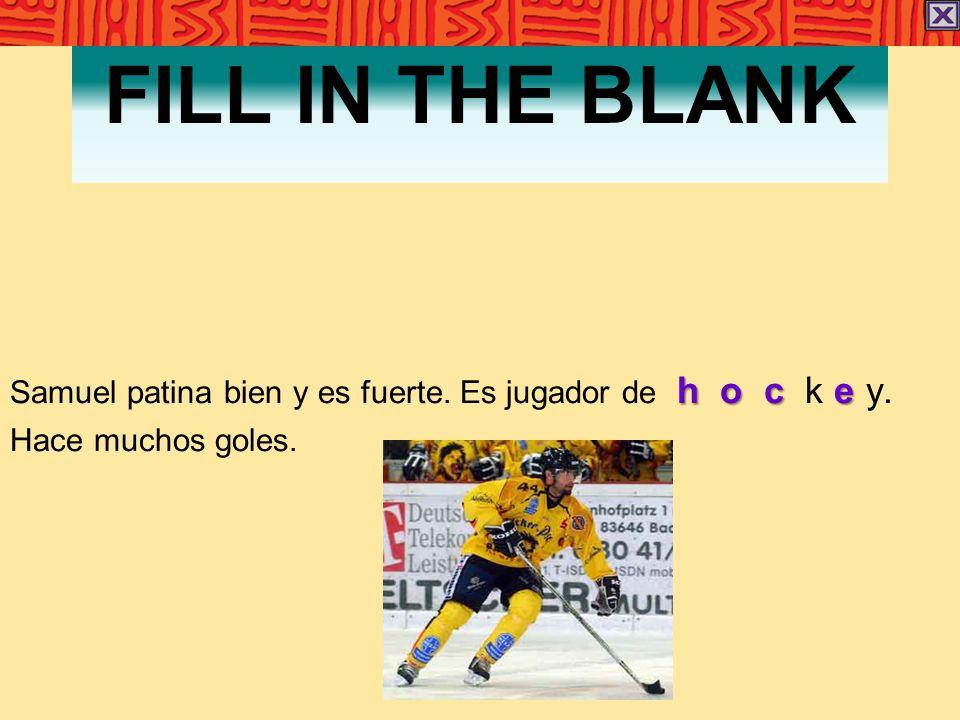 FILL IN THE BLANK h o c e Samuel patina bien y es fuerte. Es jugador de h o c k e y. Hace muchos goles.