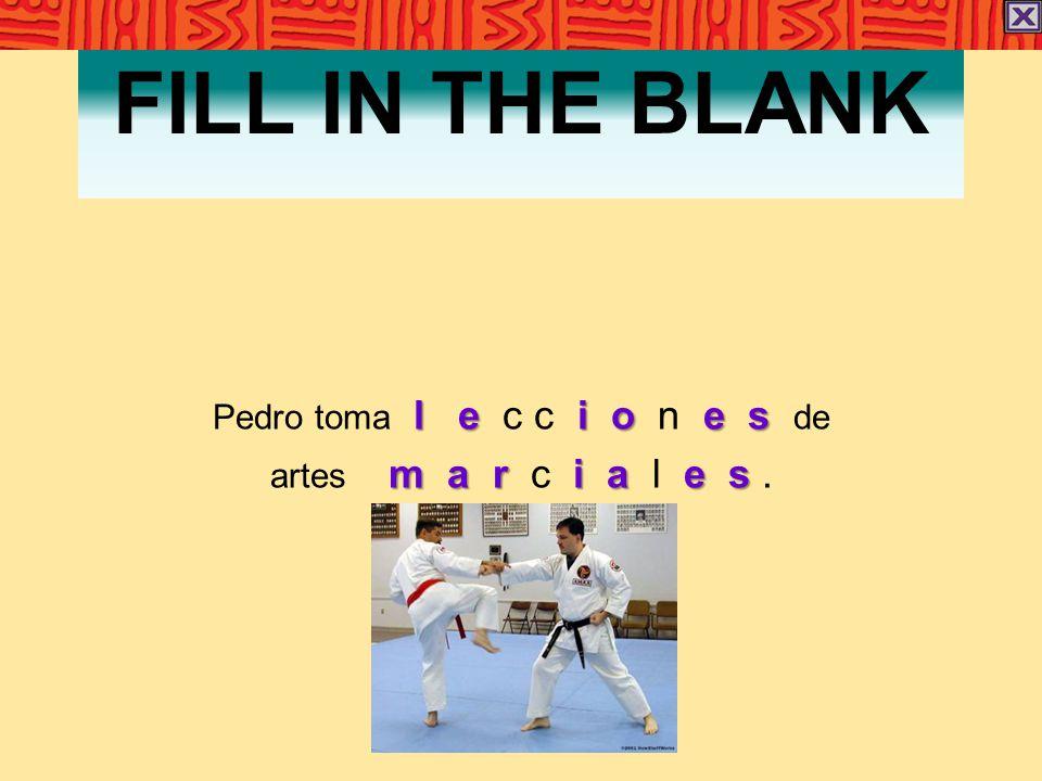 FILL IN THE BLANK l e i o e s Pedro toma l e c c i o n e s de m a r i a e s artes m a r c i a l e s.