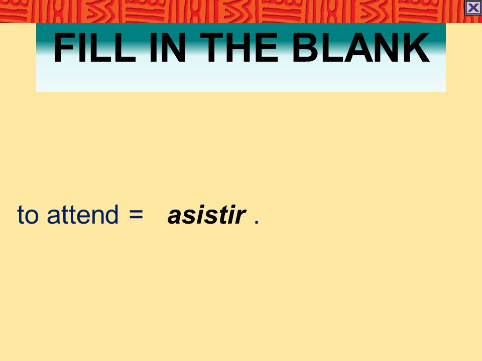 FILL IN THE BLANK to attend = asistir.