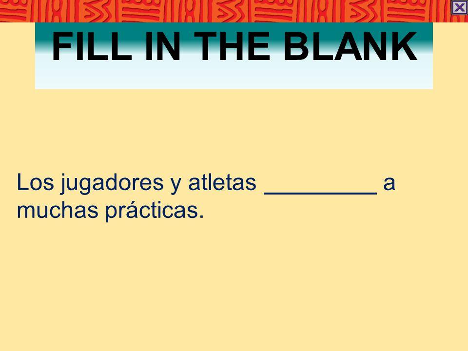 FILL IN THE BLANK Los jugadores y atletas a muchas prácticas.