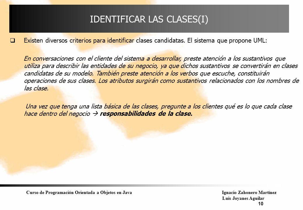 Curso de Programación Orientada a Objetos en JavaIgnacio Zahonero Martínez Luis Joyanes Aguilar 10 IDENTIFICAR LAS CLASES(I)  Existen diversos criter