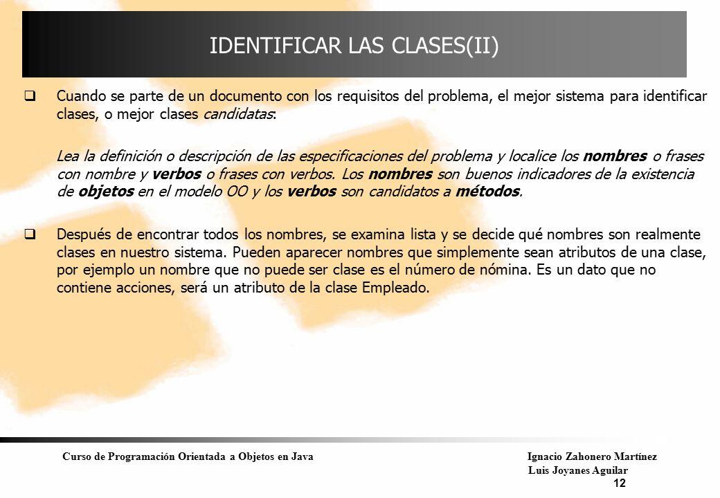 Curso de Programación Orientada a Objetos en JavaIgnacio Zahonero Martínez Luis Joyanes Aguilar 12 IDENTIFICAR LAS CLASES(II)  Cuando se parte de un