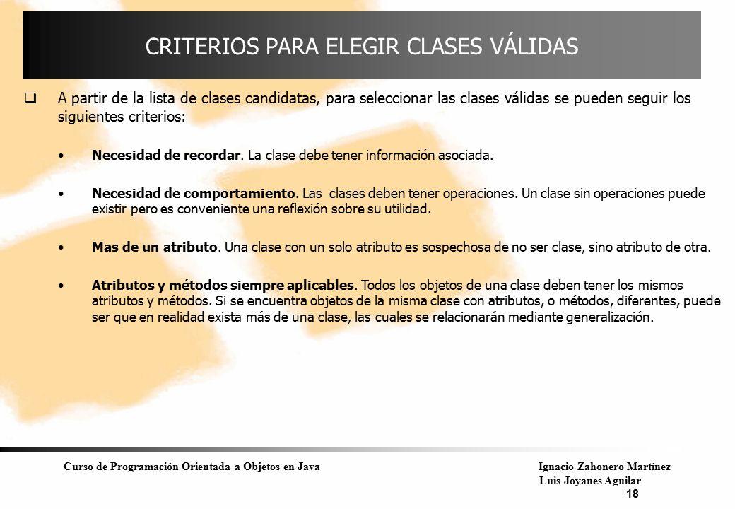 Curso de Programación Orientada a Objetos en JavaIgnacio Zahonero Martínez Luis Joyanes Aguilar 18 CRITERIOS PARA ELEGIR CLASES VÁLIDAS  A partir de
