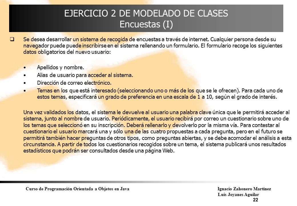 Curso de Programación Orientada a Objetos en JavaIgnacio Zahonero Martínez Luis Joyanes Aguilar 22 EJERCICIO 2 DE MODELADO DE CLASES Encuestas (I)  S