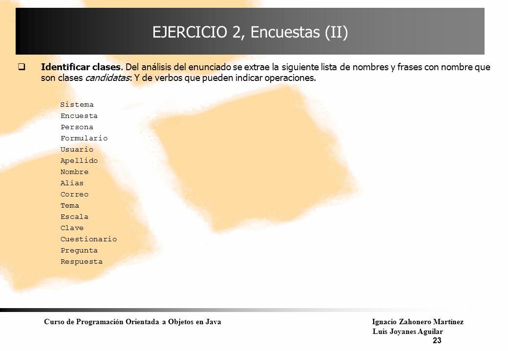 Curso de Programación Orientada a Objetos en JavaIgnacio Zahonero Martínez Luis Joyanes Aguilar 23 EJERCICIO 2, Encuestas (II)  Identificar clases. D
