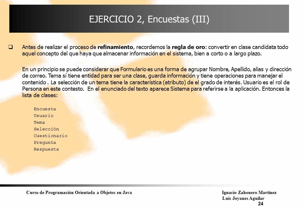 Curso de Programación Orientada a Objetos en JavaIgnacio Zahonero Martínez Luis Joyanes Aguilar 24 EJERCICIO 2, Encuestas (III)  Antes de realizar el