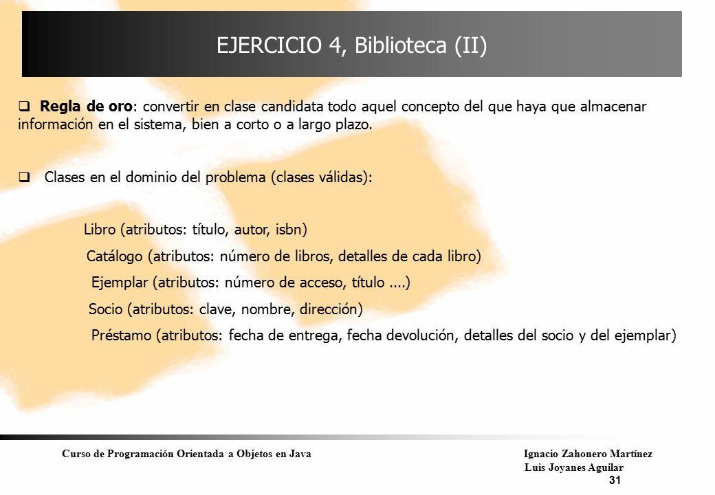 Curso de Programación Orientada a Objetos en JavaIgnacio Zahonero Martínez Luis Joyanes Aguilar 31  Regla de oro: convertir en clase candidata todo a