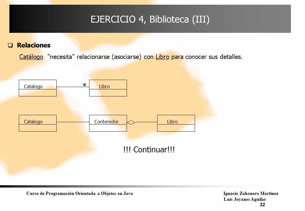 Curso de Programación Orientada a Objetos en JavaIgnacio Zahonero Martínez Luis Joyanes Aguilar 32  Relaciones EJERCICIO 4, Biblioteca (III)  Relaci