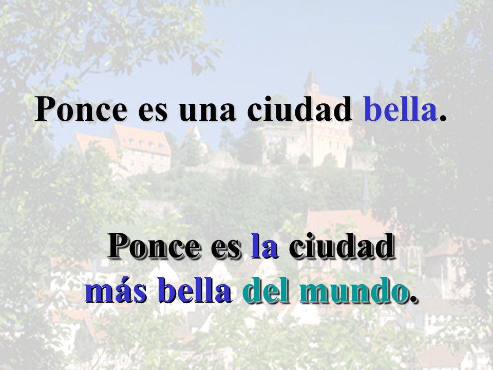 Ponce es una ciudad bella. Ponce es ciudad Ponce es la ciudad del mundo.