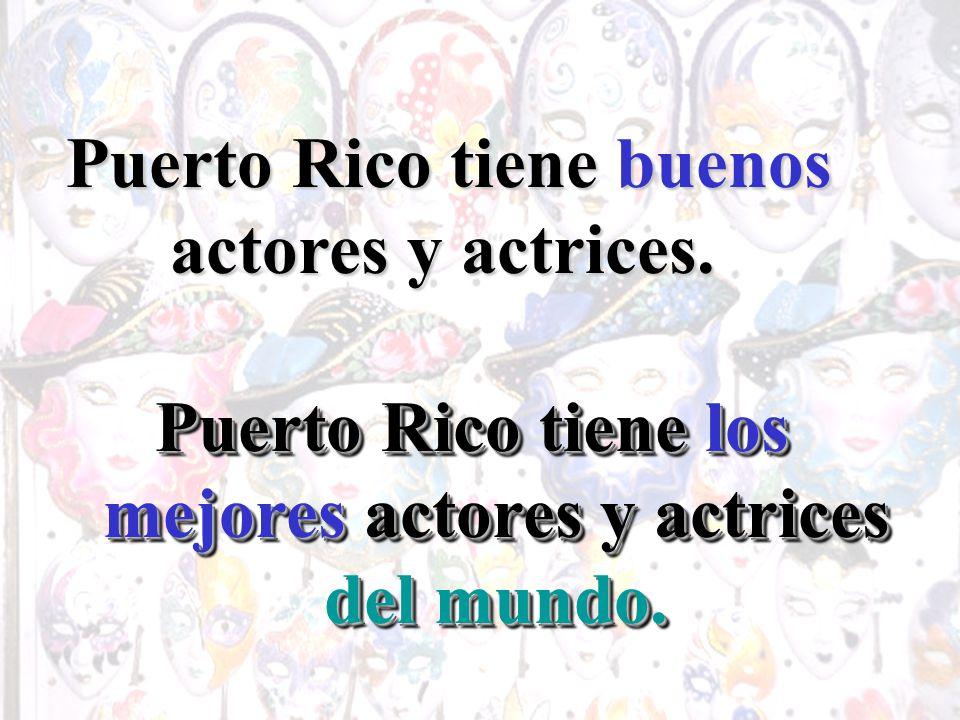 Puerto Rico tiene buenos actores y actrices.