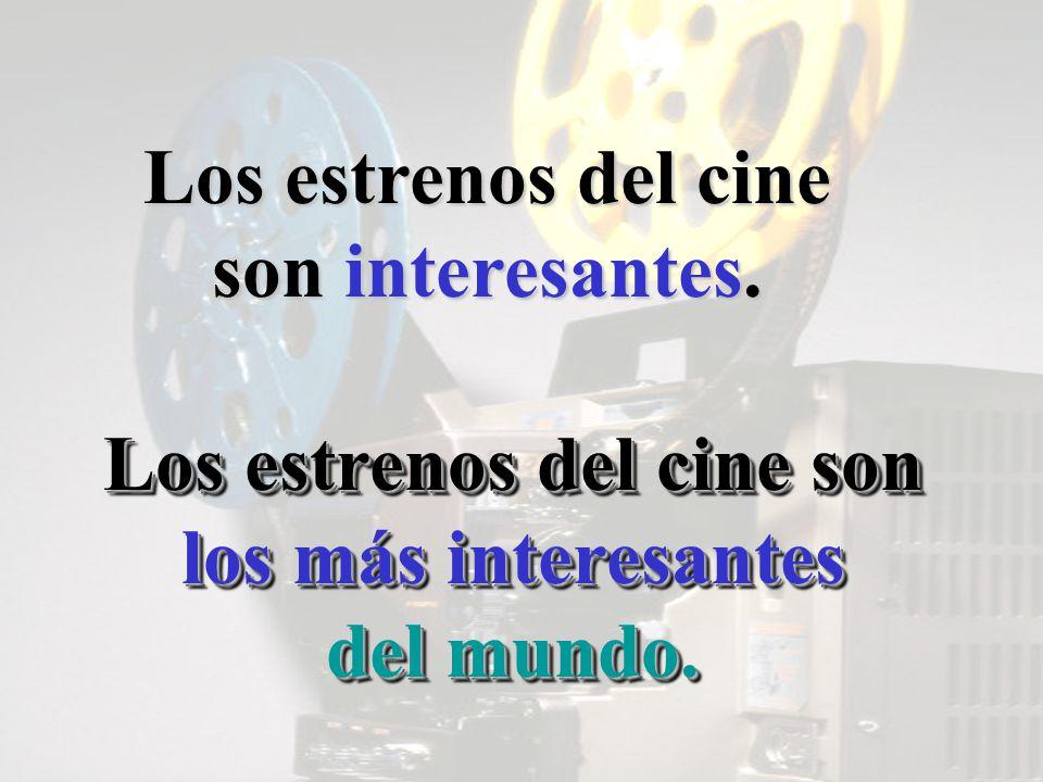 Los estrenos del cine son interesantes. Los estrenos del cine son los más interesantes del mundo.