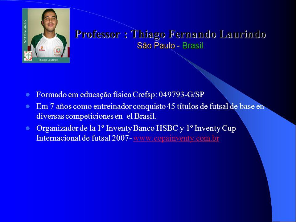 Formado em educação física Crefsp: 049793-G/SP Em 7 años como entreinador conquisto 45 títulos de futsal de base en diversas competiciones en el Brasil.