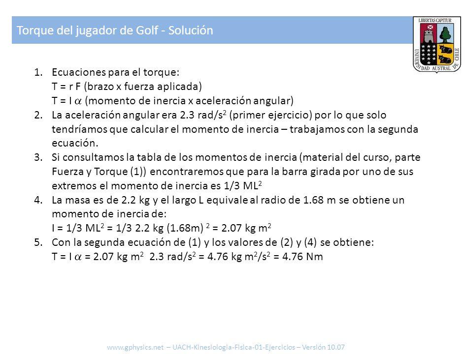 Torque del jugador de Golf - Solución www.gphysics.net – UACH-Kinesiologia-Fisica-01-Ejercicios – Versión 10.07 1.Ecuaciones para el torque: T = r F (