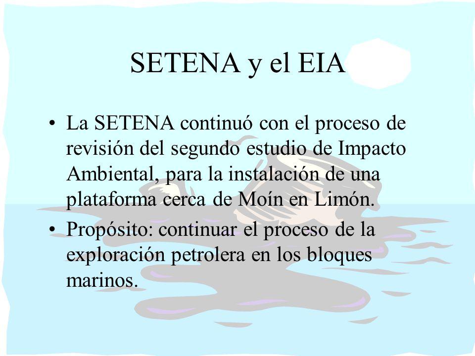 SETENA y el EIA La SETENA continuó con el proceso de revisión del segundo estudio de Impacto Ambiental, para la instalación de una plataforma cerca de Moín en Limón.