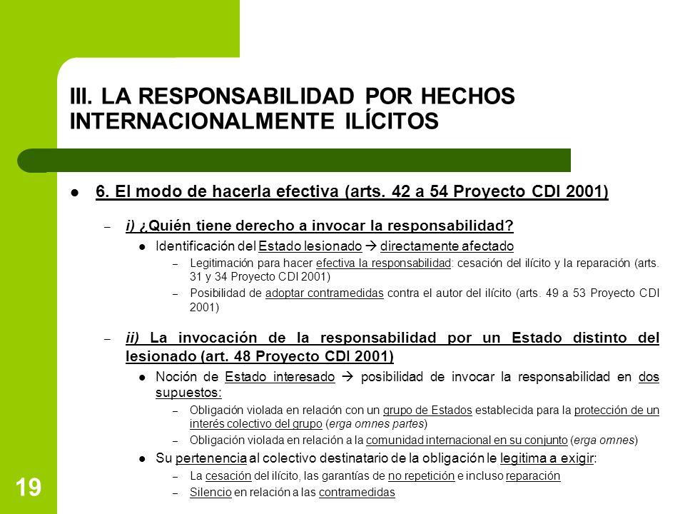 III. LA RESPONSABILIDAD POR HECHOS INTERNACIONALMENTE ILÍCITOS 6. El modo de hacerla efectiva (arts. 42 a 54 Proyecto CDI 2001) – i) ¿Quién tiene dere