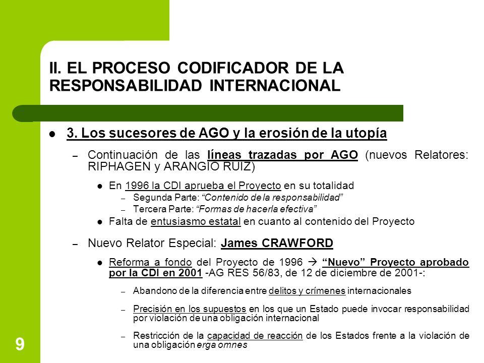 9 II. EL PROCESO CODIFICADOR DE LA RESPONSABILIDAD INTERNACIONAL 3. Los sucesores de AGO y la erosión de la utopía – Continuación de las líneas trazad