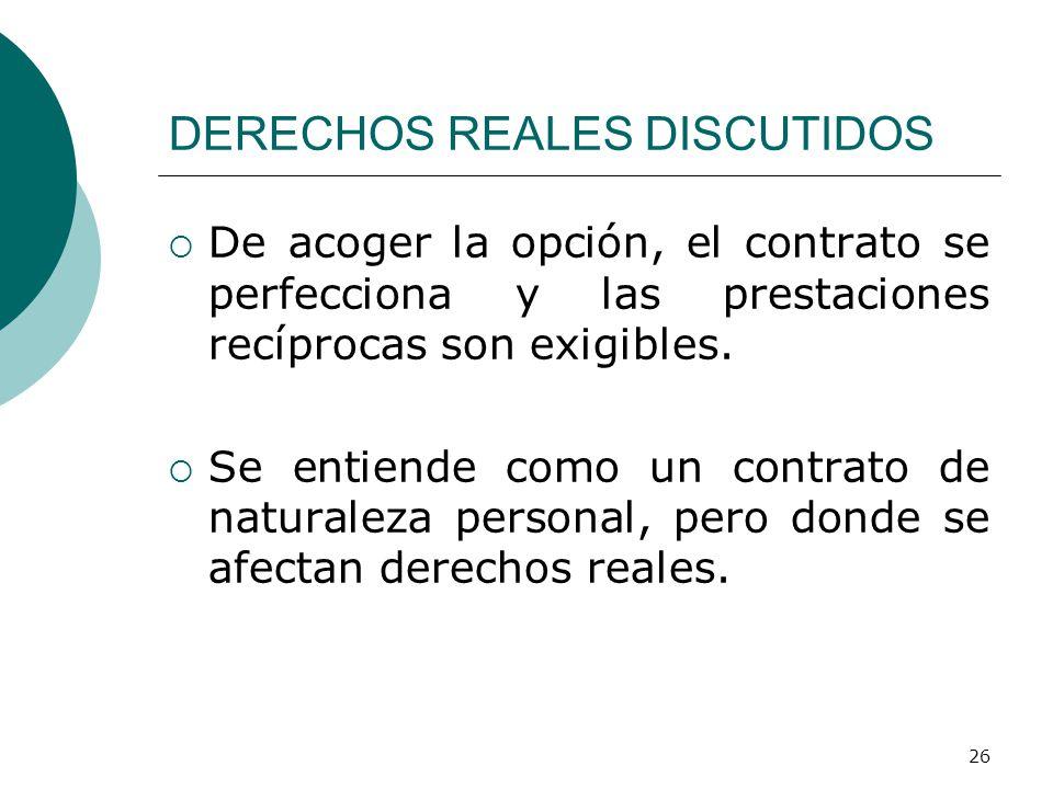 26 DERECHOS REALES DISCUTIDOS  De acoger la opción, el contrato se perfecciona y las prestaciones recíprocas son exigibles.