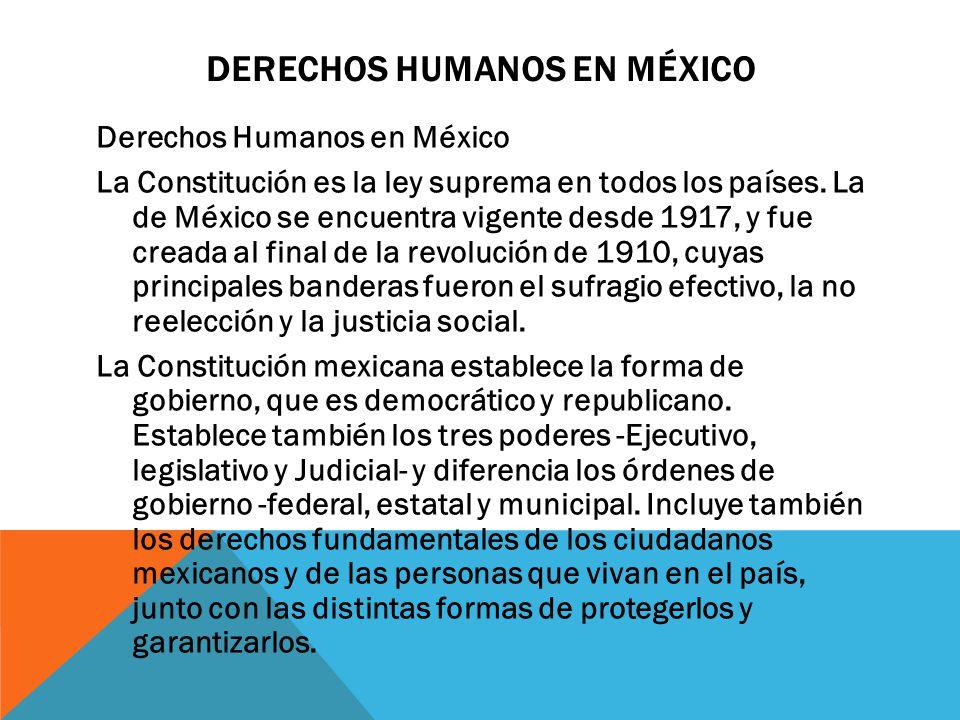 DERECHOS HUMANOS EN MÉXICO Derechos Humanos en México La Constitución es la ley suprema en todos los países. La de México se encuentra vigente desde 1