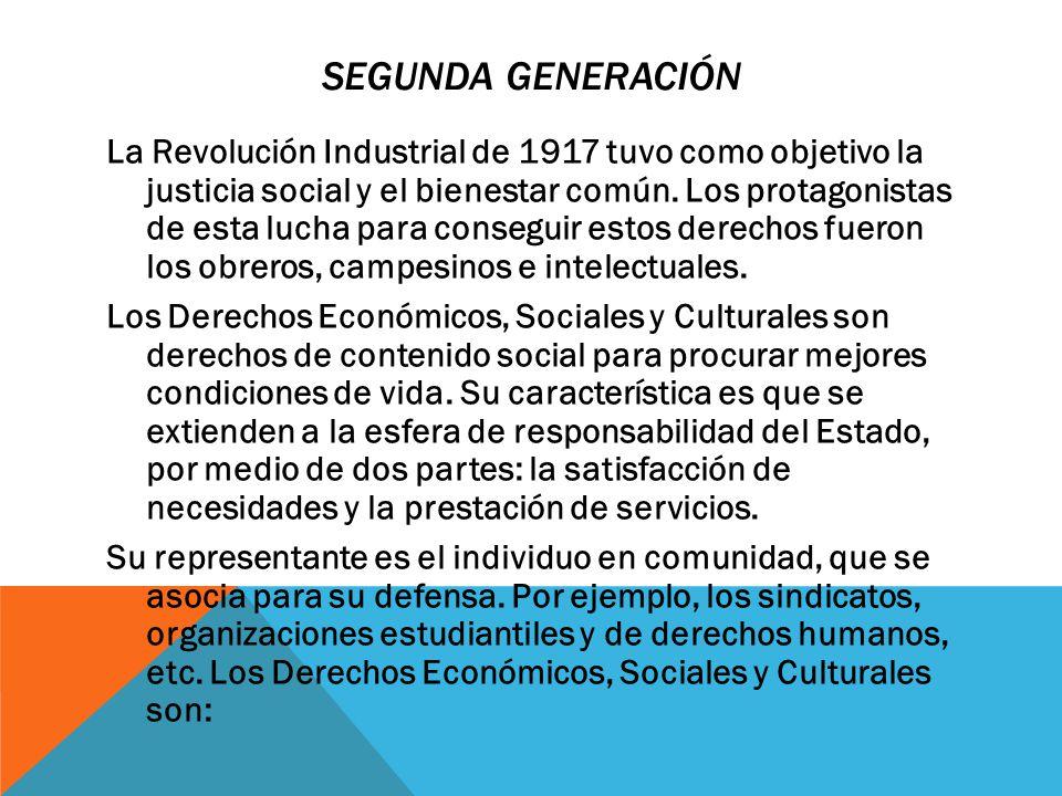 SEGUNDA GENERACIÓN La Revolución Industrial de 1917 tuvo como objetivo la justicia social y el bienestar común. Los protagonistas de esta lucha para c