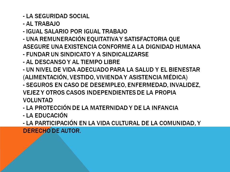 - LA SEGURIDAD SOCIAL - AL TRABAJO - IGUAL SALARIO POR IGUAL TRABAJO - UNA REMUNERACIÓN EQUITATIVA Y SATISFACTORIA QUE ASEGURE UNA EXISTENCIA CONFORME
