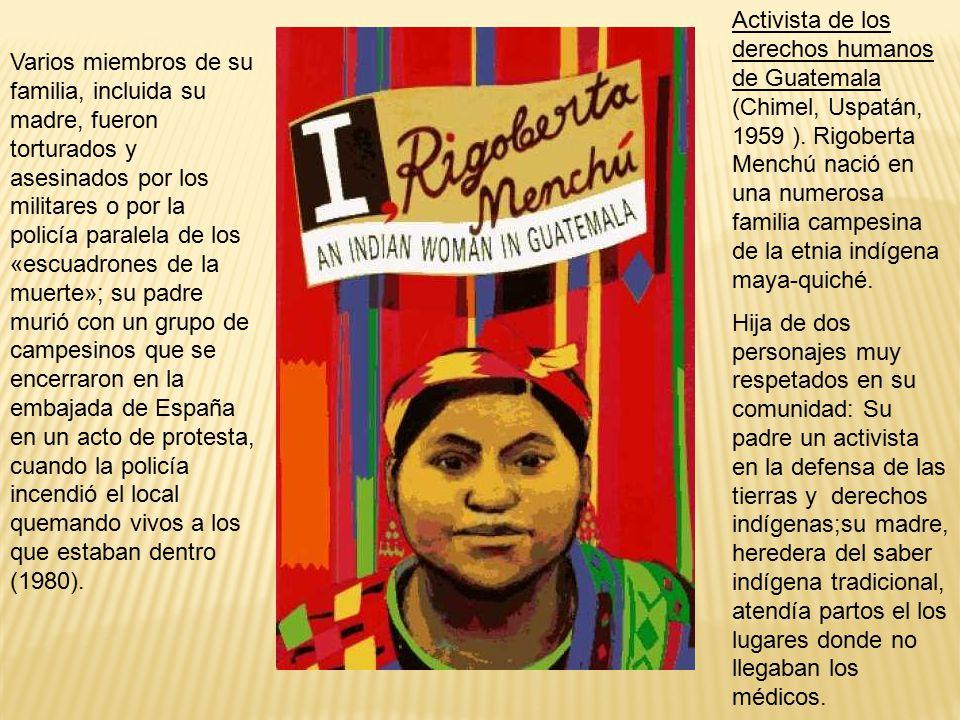 Activista de los derechos humanos de Guatemala (Chimel, Uspatán, 1959 ).