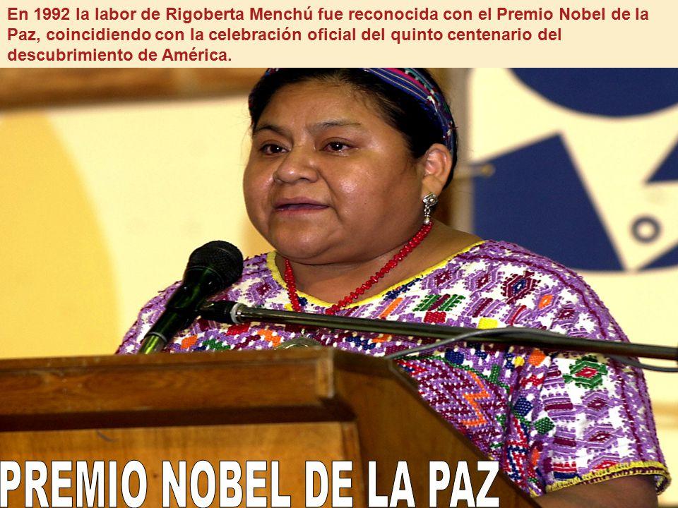 En 1992 la labor de Rigoberta Menchú fue reconocida con el Premio Nobel de la Paz, coincidiendo con la celebración oficial del quinto centenario del descubrimiento de América.