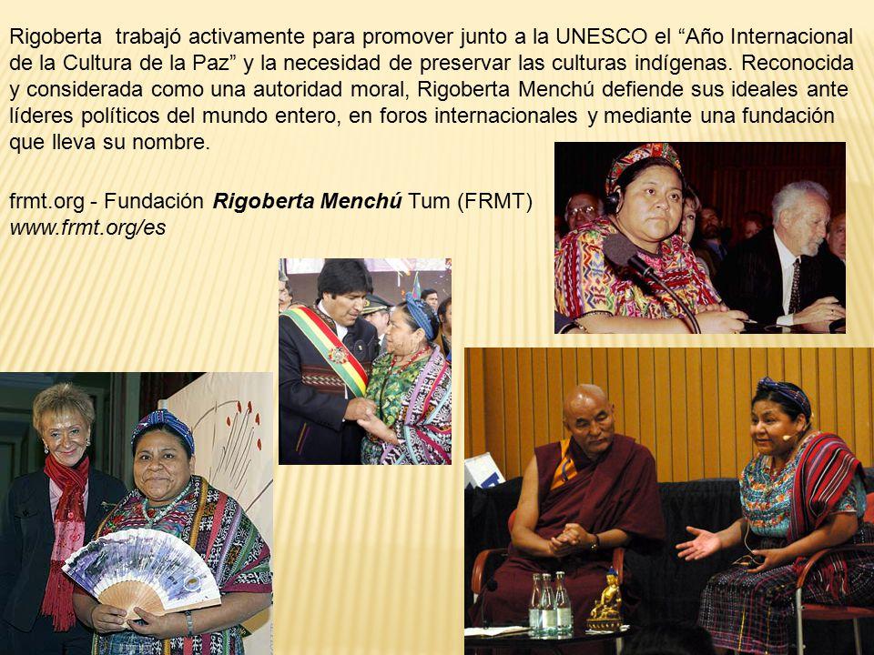 Rigoberta trabajó activamente para promover junto a la UNESCO el Año Internacional de la Cultura de la Paz y la necesidad de preservar las culturas indígenas.
