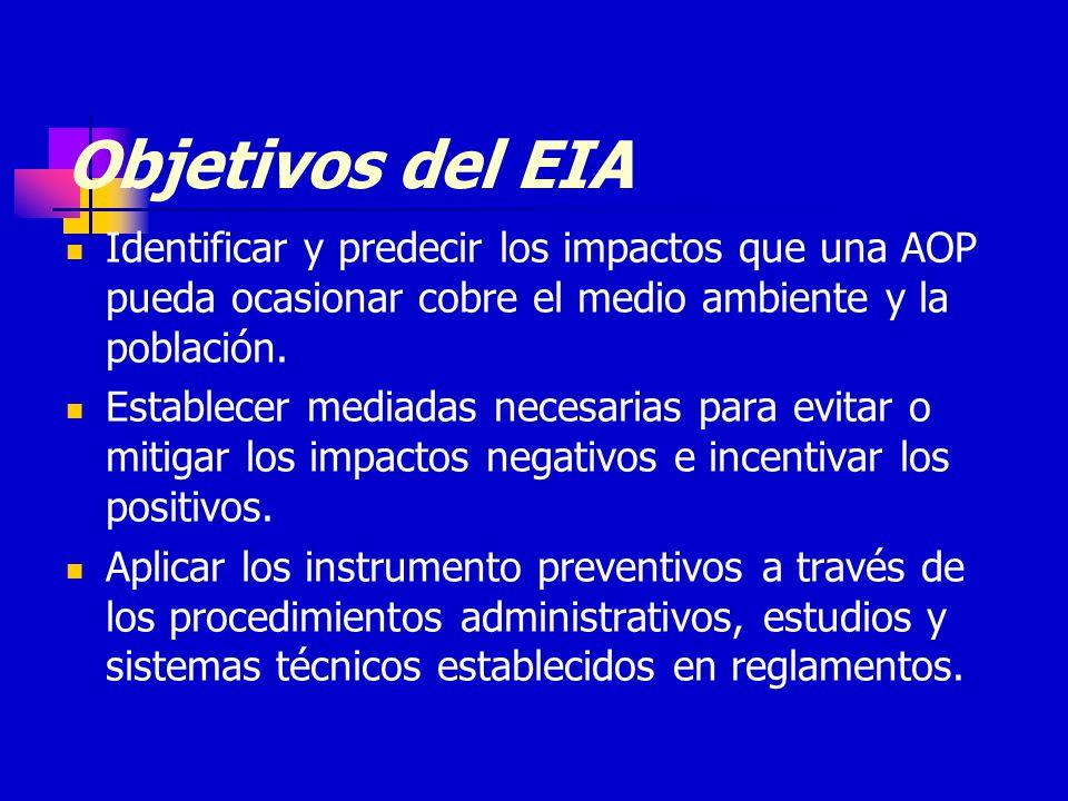Objetivos del EIA Identificar y predecir los impactos que una AOP pueda ocasionar cobre el medio ambiente y la población.